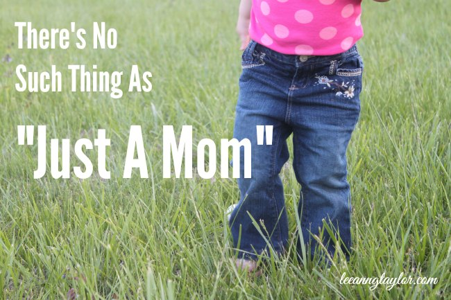 no such thing as just a mom