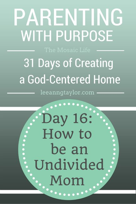 Parenting With Purpose - How to be an Undivided Mom