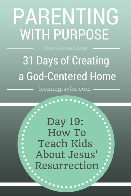 Parenting With Purpose - How to Teach Your Kids About Jesus' Resurrection