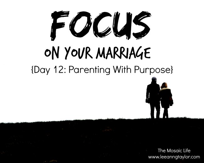 Parenting With Purpose: Focus on Your Marriage